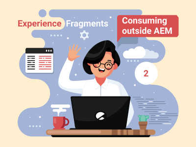 AEM Experience Fragments: Consuming Outside AEM