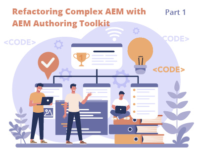 Refactoring Complex AEM Components and Pursuing Better Code Practices with AEM Authoring Toolkit, Part I