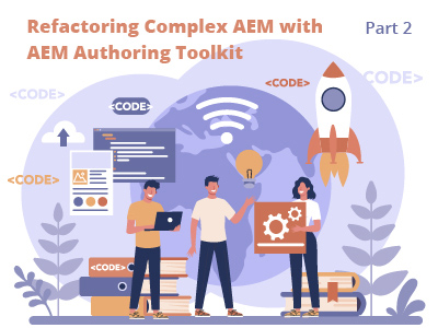 Refactoring Complex AEM Components and Pursuing Better Code Practices with Exadel Authoring Kit for AEM, Part II