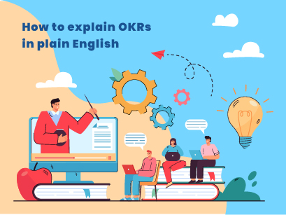 How to explain OKRs (Objectives and Key Results) in plain English