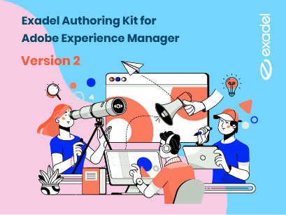 Exadel Authoring Kit for Adobe Experience Manager Version 2 Makes AEM Authoring Easier